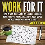 #7: Work for It: Find a Way Instead of an Excuse, Enhance Your Productivity and Achieve Your Goals with Affirmations and Hypnosis