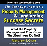 The TurnKey Investor's Property Management & Landlording Success Secrets (The Audio Program): What the Property Management Pros Know That Beginners Do Not!