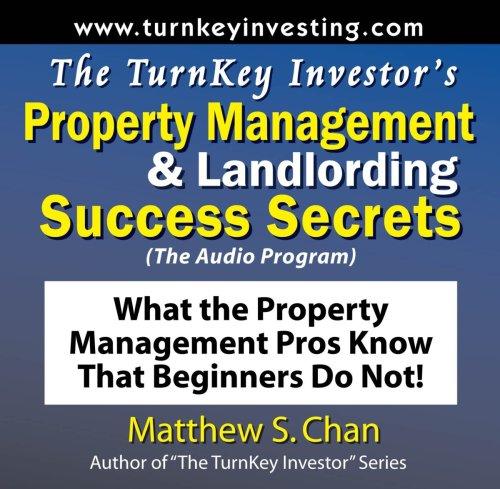 The TurnKey Investor's Property Management & Landlording Success Secrets (The Audio Program): What the Property Management Pros Know That Beginners Do Not!