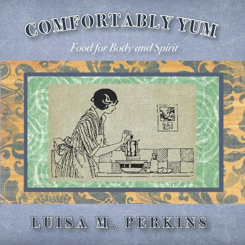 Read Online Comfortably Yum: Food for Body and Spirit pdf epub