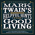 Mark Twain's Helpful Hints for Good Living: A Handbook for the Damned Human Race Audiobook by Lin Salamo (editor), Victor Fischer (editor), Michael B. Frank (editor), Mark Twain Narrated by Grover Gardner