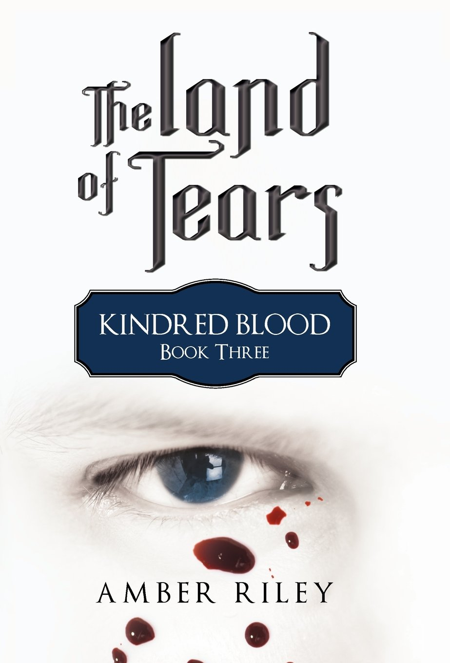 The Land of Tears: Kindred Blood, Book Three: Amber Riley ...