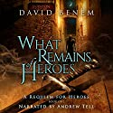 What Remains of Heroes: A Requiem for Heroes Volume 1 Audiobook by David Benem Narrated by Andrew Tell