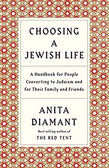 Choosing a Jewish Life, Revised and Updated: A Handbook for People Converting to Judaism and for Their Family and Friends by [Diamant, Anita]