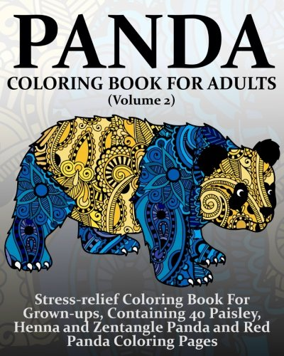 Panda Coloring Book For Adults (Volume 2): Stress-relief Coloring Book For Grown-ups, Containing 40 Paisley, Henna and Zentangle Panda and Red Panda Coloring Pages (Panda Coloring Books) for $<!--$8.99-->