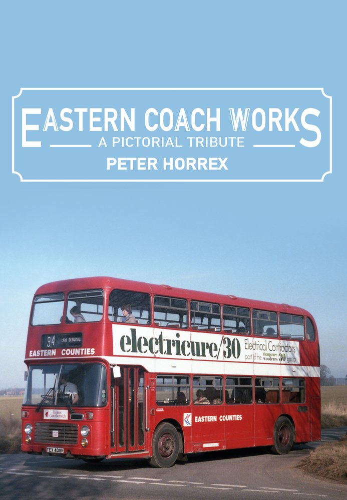 Eastern Coach Works: A Pictorial Tribute