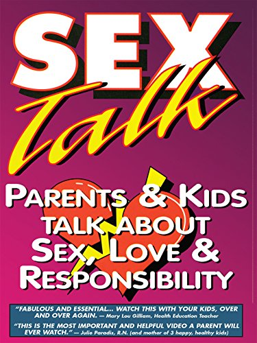 Sex Talk Parents & Kids Talk About Sex, Love & Responsibility by