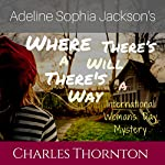Adeline Sophia Jackson's Where There's a Will, There's a Way: International Women's Day Mystery | Charles Thornton