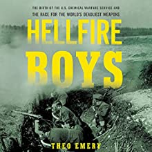 Hellfire Boys: The Birth of the U.S. Chemical Warfare Service and the Race for the World's Deadliest Weapons Audiobook by Theo Emery Narrated by Allan Robertson