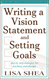 Writing a Vision Statement And Setting Goals: Step by step strategies for reaching your dreams (The Daily Guide to…