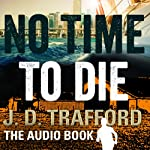 No Time To Die: Legal Thriller Featuring Michael Collins, Book 2 | J.D. Trafford