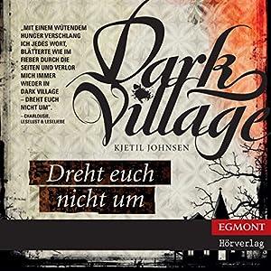 Dreht euch nicht um (Dark Village 2) Hörbuch