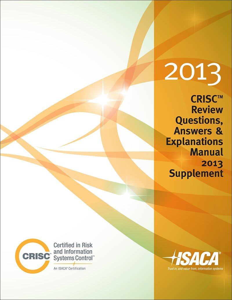 CRISC Review Questions, Answers & Explanations Manual 2013 Supplement:  Isaca: 9781604203288: Amazon.com: Books