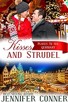 Kisses and Strudel: Christmas Romance - Germany (Places to See Book 1) by [Conner, Jennifer]