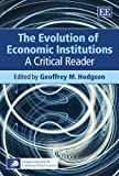 The Evolution of Economic Institutions : A Critical Reader, Geoffrey M. Hodgson, 1847200877