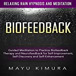 Biofeedback: Guided Meditation to Practice Biofeedback Therapy and Neurofeedback for Self-Improvement, Self-Discovery and Self-Enhancement via Relaxing Rain Hypnosis and Meditation | Mayu Kimura