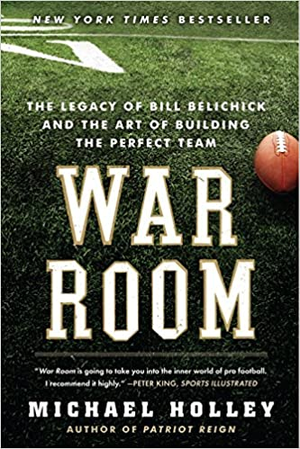 War Room The Legacy Of Bill Belichick And Art Building Perfect Team Michael Holley 9780062082404 Amazon Books