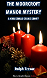 The Moorcroft Manor Mystery: A Christmas Crime Story (Black Heath Classic Crime)