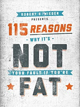 115 Reasons Why It's Not Your Fault If You're Fat by [Wieder, Robert S.]