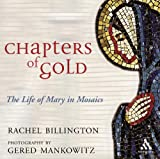 Chapters of Gold : The Life of Mary in Mosaics, Billington, Rachel and Mankowitz, Gered, 0860123898