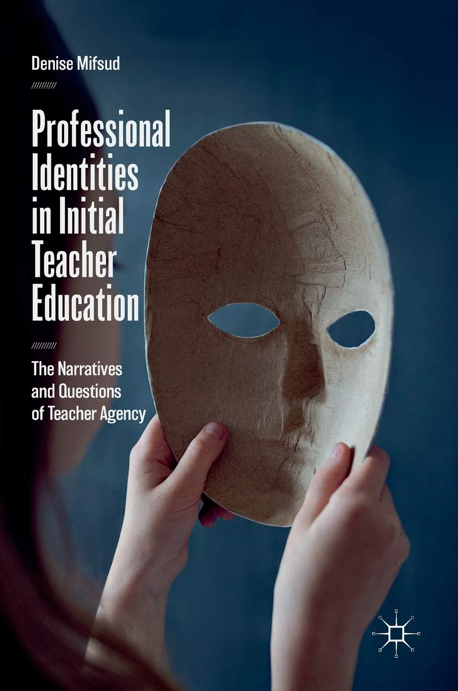 Professional Identities in Initial Teacher Education: The Narratives and Questions of Teacher Agency by Palgrave Macmillan