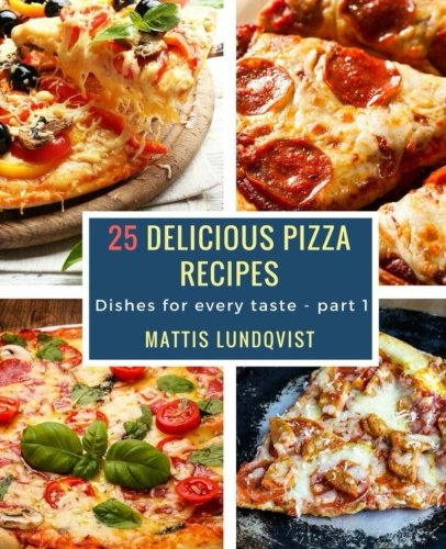 25 Delicious Pizza Recipes: Dishes for every taste - part 1 (Volume 1)