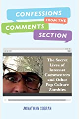 Confessions From The Comments Section: The Secret Lives of Internet Commenters and Other Pop Culture Zombies Kindle Edition
