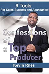 Confessions of a Top Producer: 9 Tools for Sales Success & Abundance Kindle Edition
