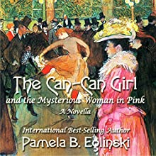 The Can-Can Girl and the Mysterious Woman in Pink Audiobook by Pamela Boles Eglinski Narrated by Lisa Hicks