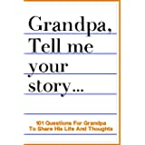 Grandpa Tell Me Your Story 101 Questions For Your Grandpa To Share His Life And Thoughts: Guided Question Journal To Preserve