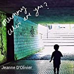 Mummy Where Are You?: Revised Edition, New | Jeanne D'Olivier