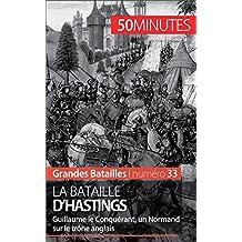 La bataille d'Hastings: Guillaume le Conquérant, un Normand sur le trône anglais (Grandes Batailles t. 33) (French Edition)
