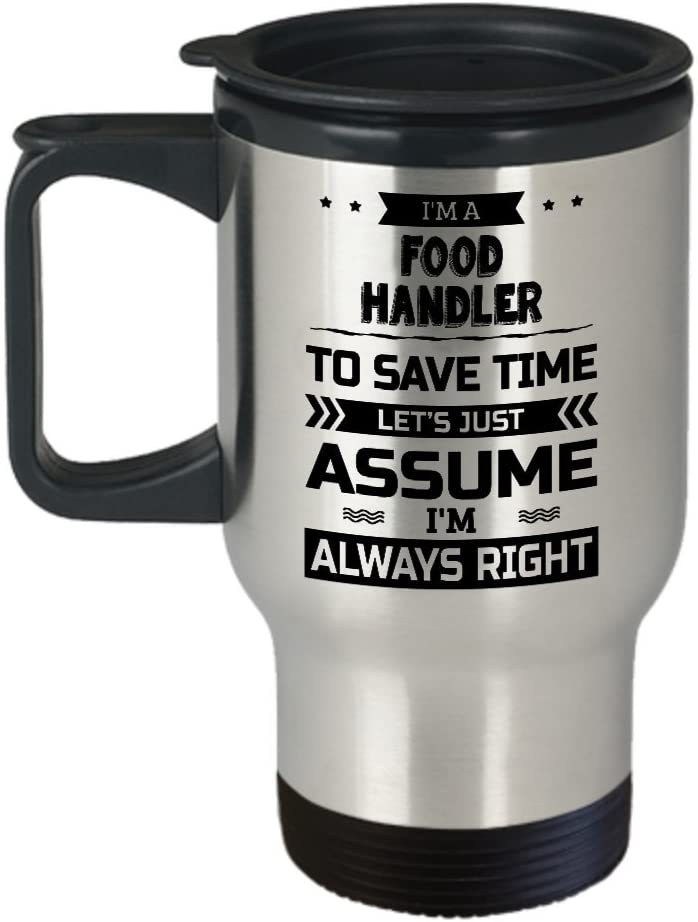 Food Handler Travel Mug - To Save Time Let's Just Assume I'm Always Right - Funny Novelty Ceramic Coffee & Tea Cup Cool Gifts for Men or Women with Gift Box