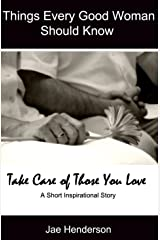 Things Every Good Woman Should Know: Take Care of Those You Love Kindle Edition