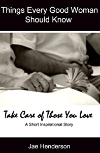 Things Every Good Woman Should Know: Take Care of Those You Love