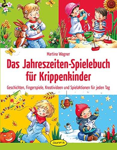 Das Jahreszeiten-Spielebuch für Krippenkinder: Geschichten, Fingerspiele, Kreativideen und Spielaktionen für jeden Tag