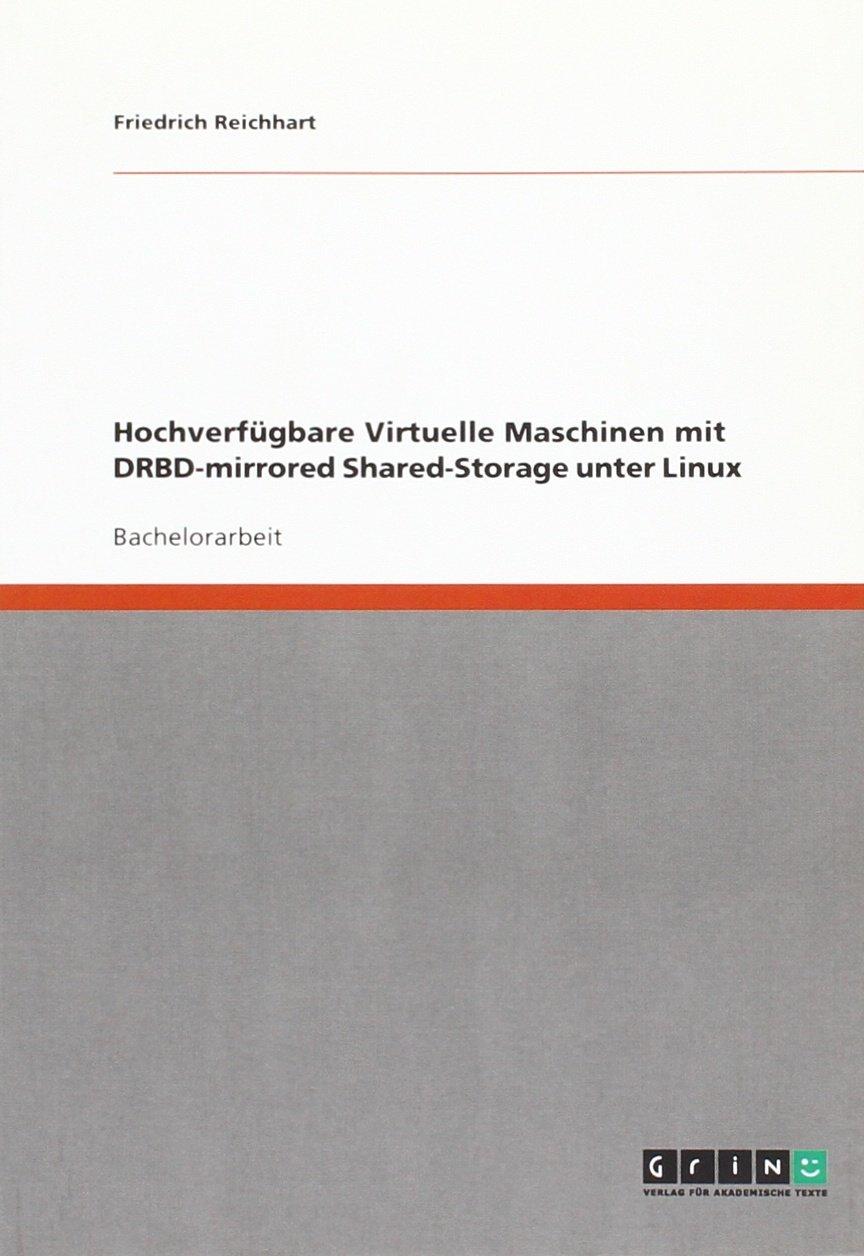 Hochverfügbare Virtuelle Maschinen mit DRBD-mirrored Shared-Storage unter Linux (German Edition)