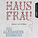 Hausfrau Audiobook by Jill Alexander Essbaum Narrated by Eva Mattes