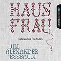 Hausfrau Hörbuch von Jill Alexander Essbaum Gesprochen von: Eva Mattes
