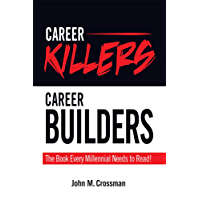 Career Killers/ Career Builders: The Book Every Millennial Should Read