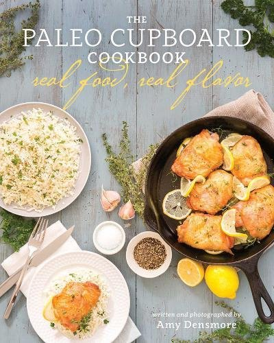 The Paleo Cupboard Cookbook: Real Food, Real Flavor by Amy Densmore