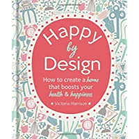 Happy by Design: How to create a home that boosts your health & happiness