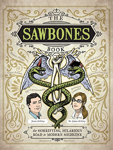 The Sawbones Book: The Hilarious, Horrifying Road to Modern Medicine