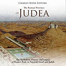 The Roman Province of Judea: The Turbulent History and Legacy of Rome's Rule in Ancient Israel and Judah Audiobook by Charles River Editors Narrated by Colin Fluxman