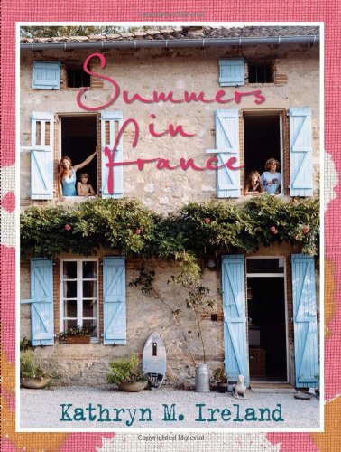 Summers in France by Kathryn M. Ireland - book cover with South of France French farmhouse!