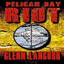 PELICAN BAY RIOT: A True Thriller of Organized Crime and Corruption in Prison (Roll Call Book 3)