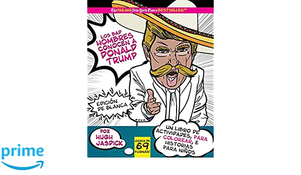 Amazon.com: Los Bad Hombres conocen a Donald Trump, Edición Blanca: un libro de actividades, para colorear e historias para niños (Spanish Edition) ...
