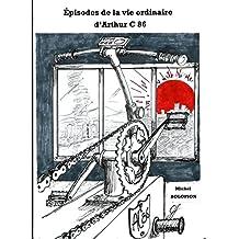 Épisodes de la vie ordinaire d'Arthur C86 (French Edition)