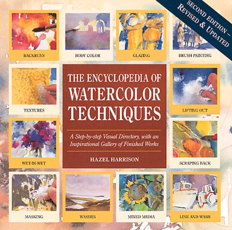 Encyclopedia of Watercolor Techniques 2E Step-By-Step Visual Directory, With an Inspirational Gallery of Finished Works, Second Edition (Encyclopedia of Art Techniques)