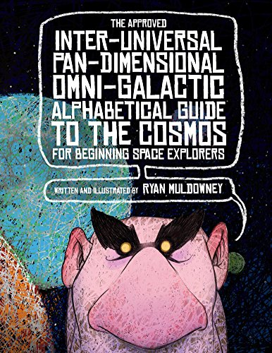 - The Approved Inter-Universal, Pan-Dimensional, Omni-Galactic, Alphabetical Guide to the Cosmos for Beginning Space Explorers